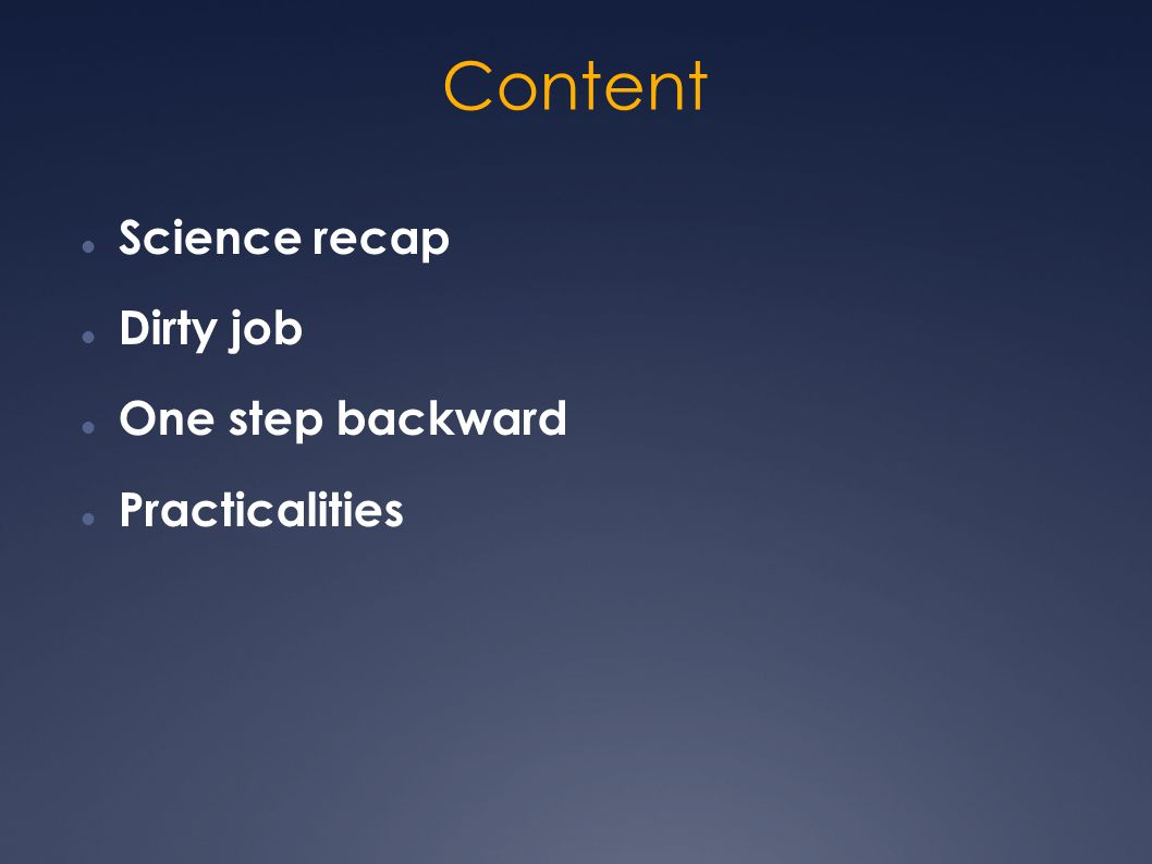Content Science recap Dirty job One step backward Practicalities