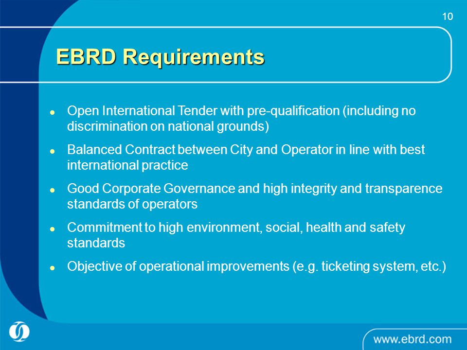 10 EBRD Requirements Open International Tender with pre-qualification (including no discrimination on national grounds) Balanced Contract between City