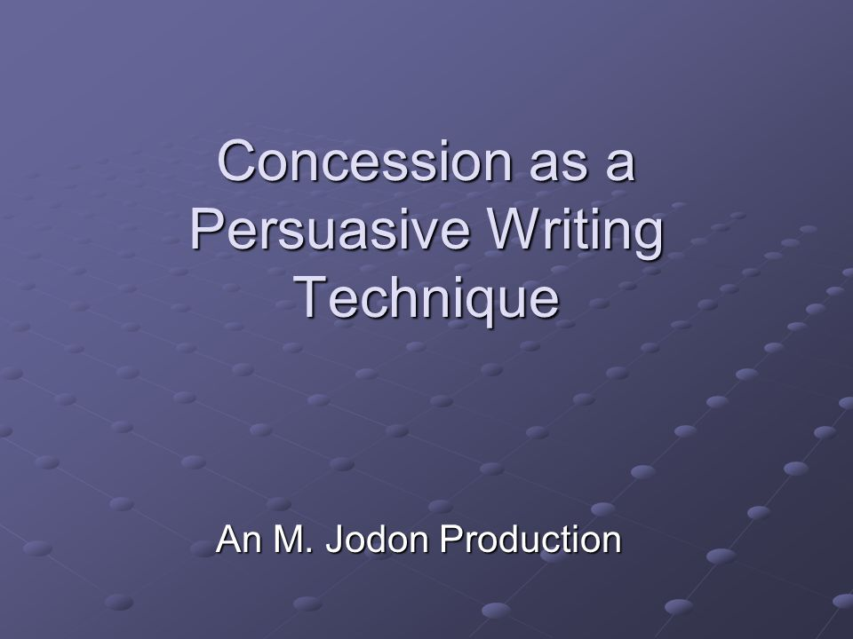 Concession as a Persuasive Writing Technique An M. Jodon Production
