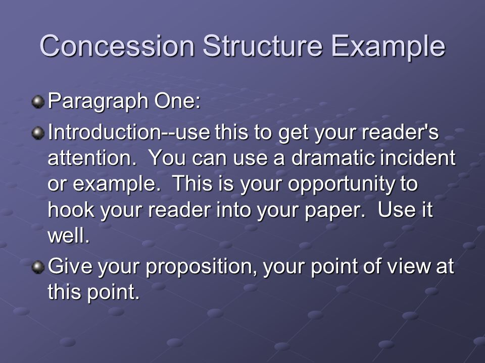 Concession Structure Example Paragraph One: Introduction--use this to get your reader's attention. You can use a dramatic incident or example. This is