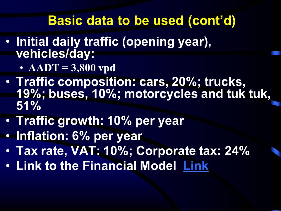 Basic data to be used (cont'd) Initial daily traffic (opening year), vehicles/day: AADT = 3,800 vpd Traffic composition: cars, 20%; trucks, 19%; buses