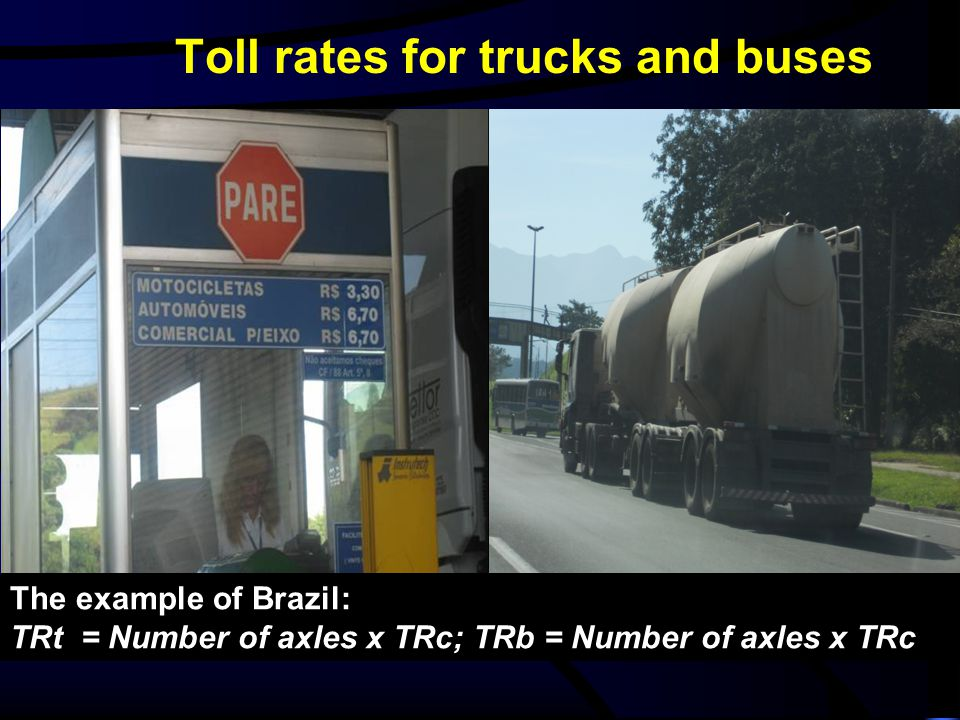 Toll rates for trucks and buses The example of Brazil: TRt = Number of axles x TRc; TRb = Number of axles x TRc