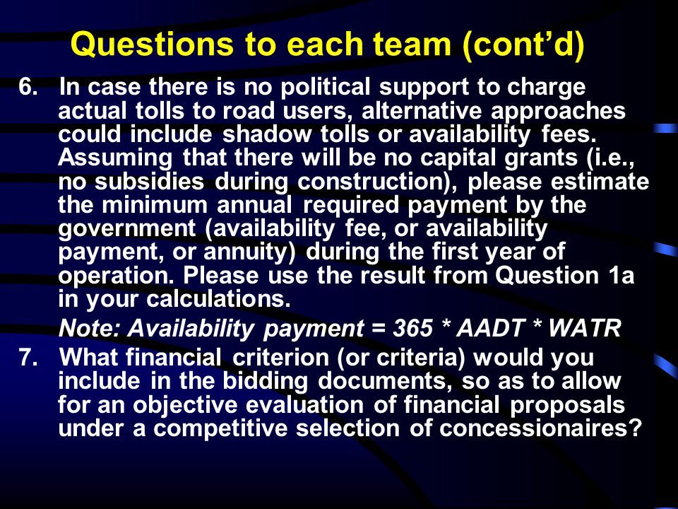 Questions to each team (cont'd) 6. In case there is no political support to charge actual tolls to road users, alternative approaches could include sh