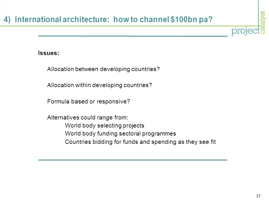23 4) International architecture: how to channel $100bn pa.