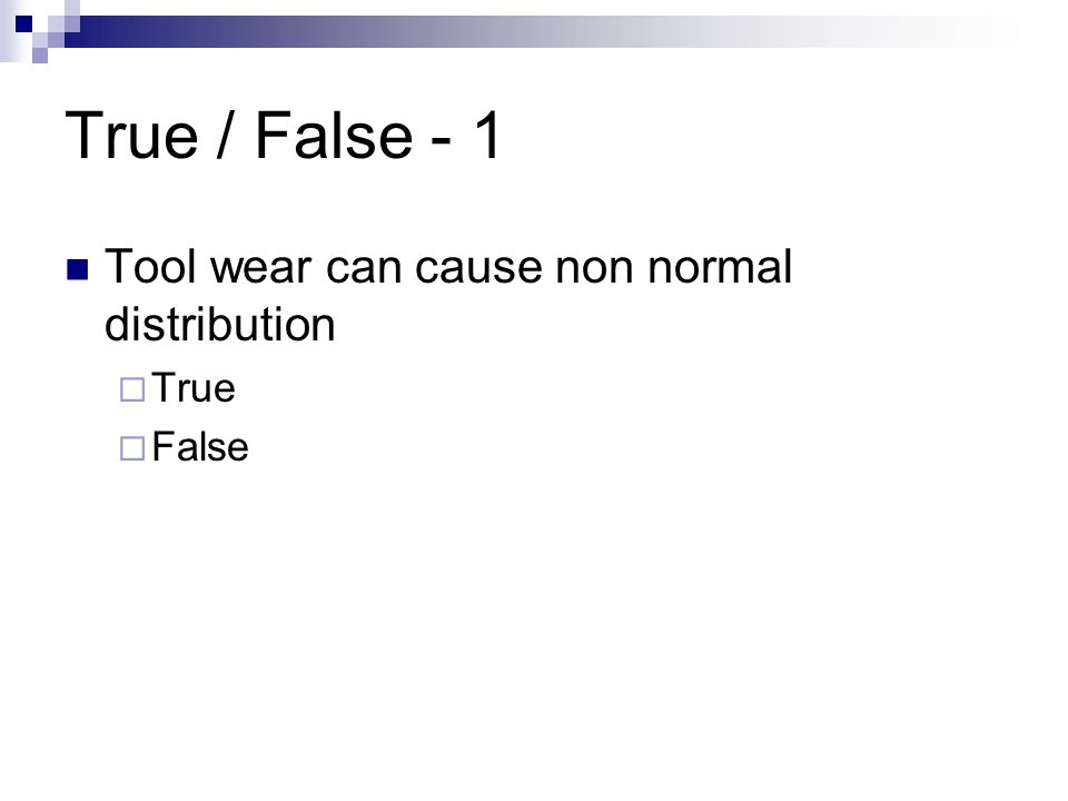 True / False - 2 Control limits are typically set at +/- 2 standard deviations from the target of control chart  True  False