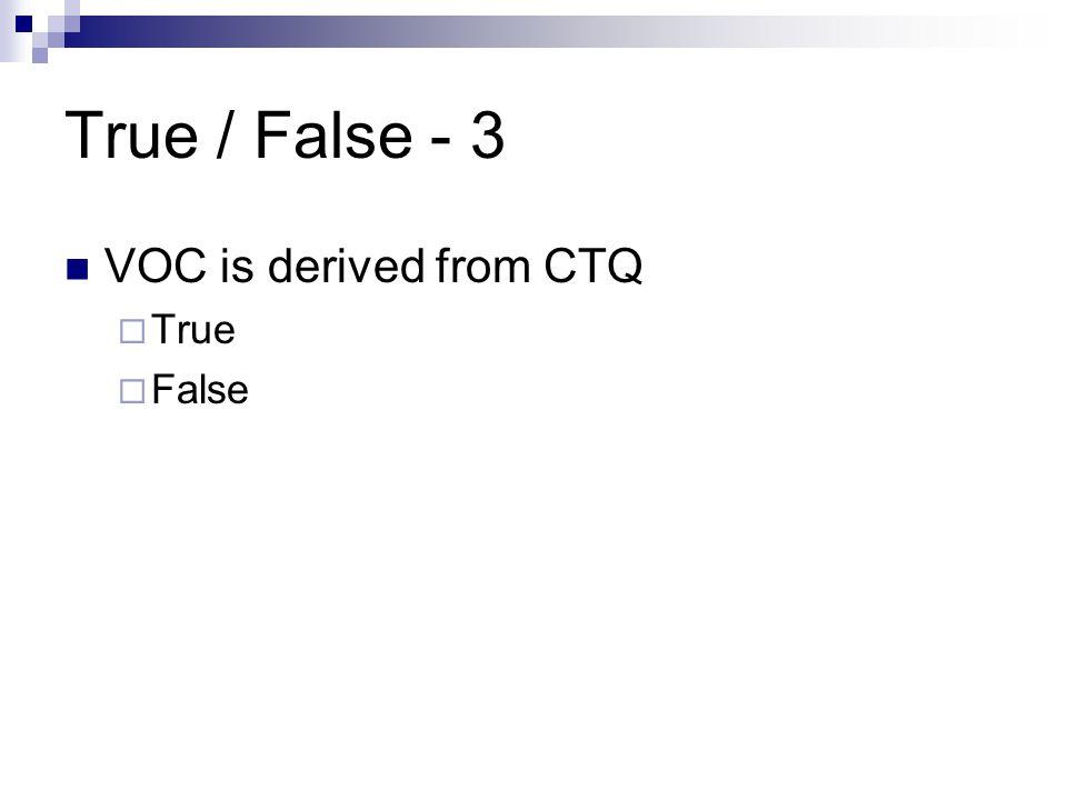 True / False - 3 VOC is derived from CTQ  True  False
