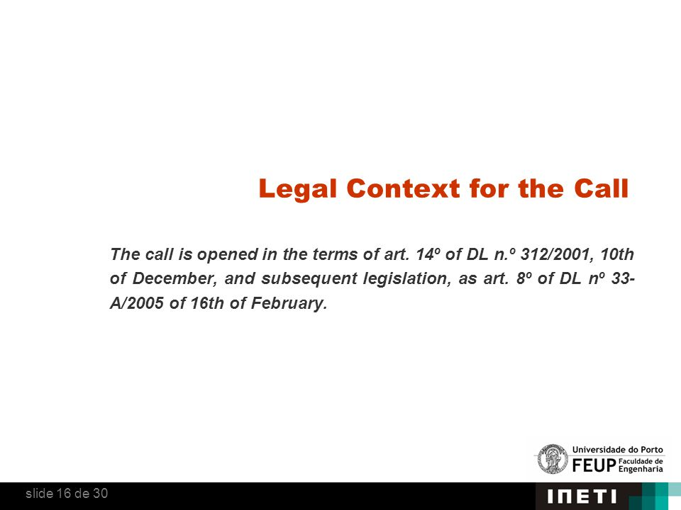 Legal Context for the Call The call is opened in the terms of art. 14º of DL n.º 312/2001, 10th of December, and subsequent legislation, as art. 8º of