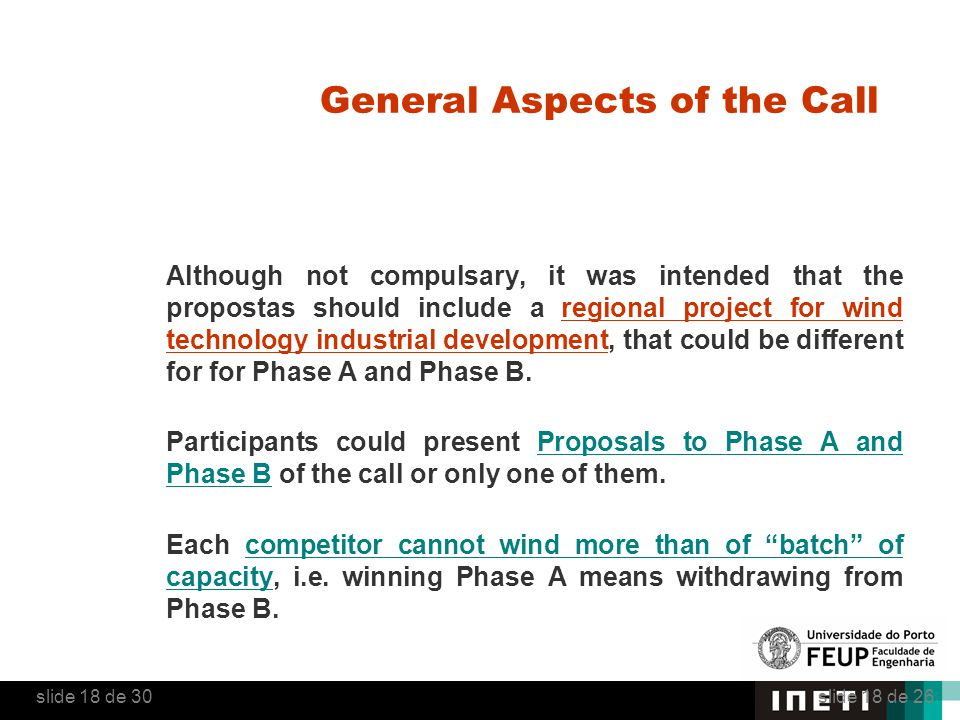 General Aspects of the Call Although not compulsary, it was intended that the propostas should include a regional project for wind technology industrial development, that could be different for for Phase A and Phase B.