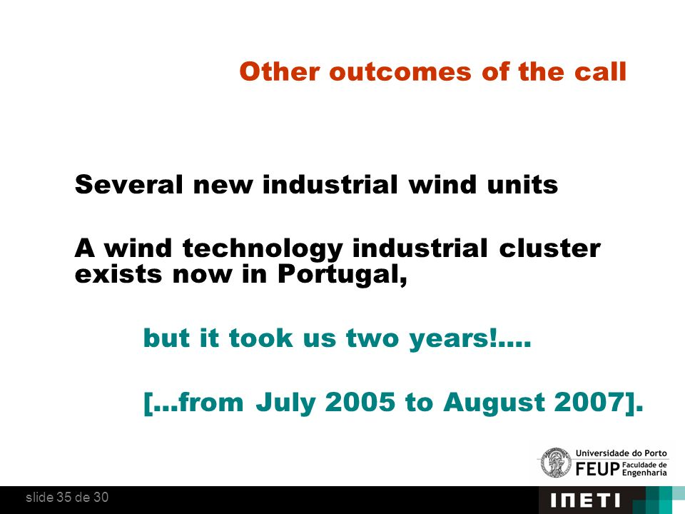 Other outcomes of the call Several new industrial wind units A wind technology industrial cluster exists now in Portugal, but it took us two years!....
