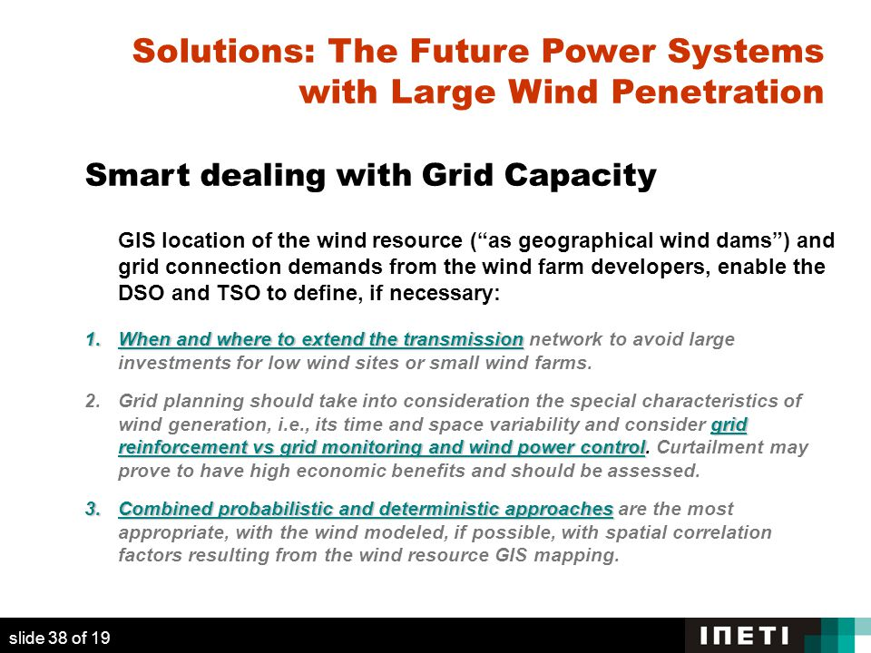"""Solutions: The Future Power Systems with Large Wind Penetration Smart dealing with Grid Capacity GIS location of the wind resource (""""as geographical w"""