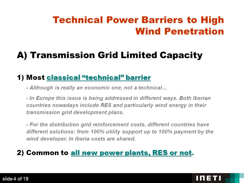 A) Transmission Grid Limited Capacity classical technical barrier 1)Most classical technical barrier - Although is really an economic one, not a technical… - In Europe this issue is being addressed in different ways.