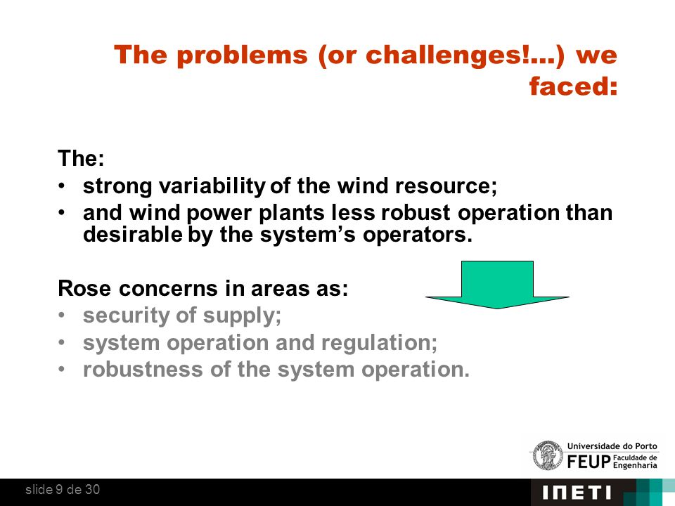 The problems (or challenges!...) we faced: The: strong variability of the wind resource; and wind power plants less robust operation than desirable by