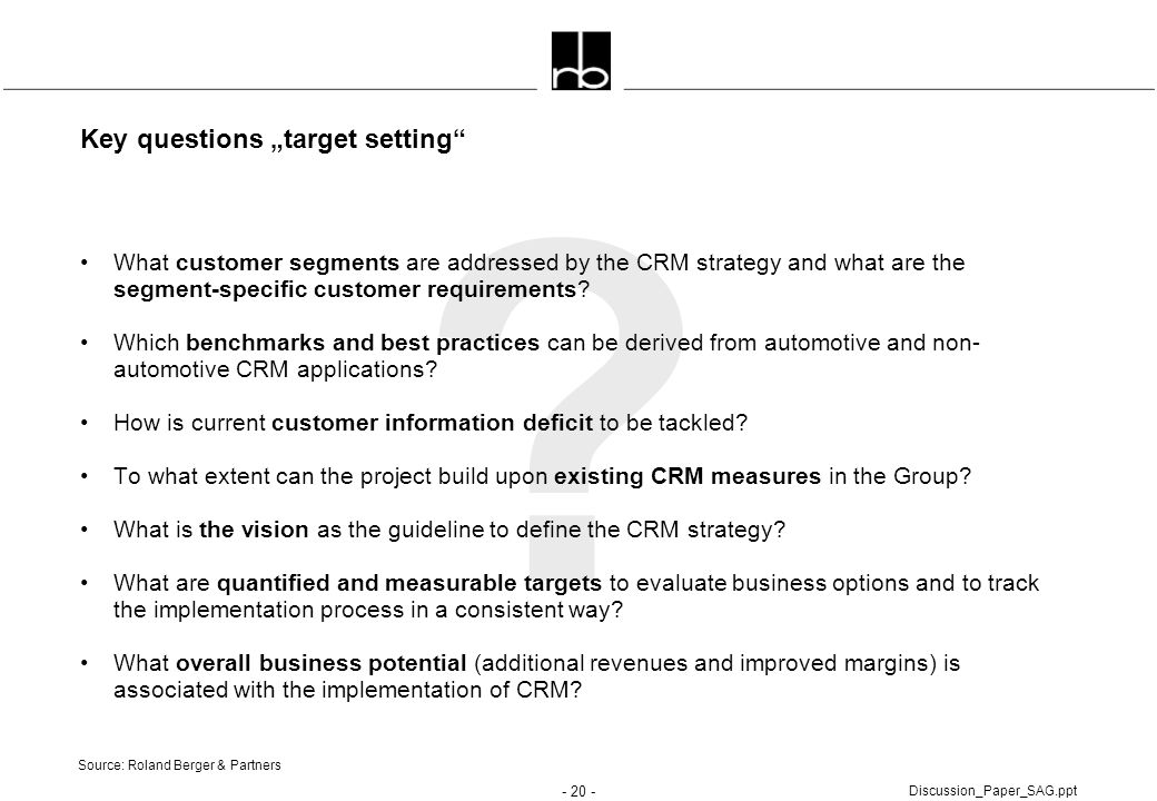"""- 20 - Discussion_Paper_SAG.ppt ? Key questions """"target setting"""" What customer segments are addressed by the CRM strategy and what are the segment-spe"""