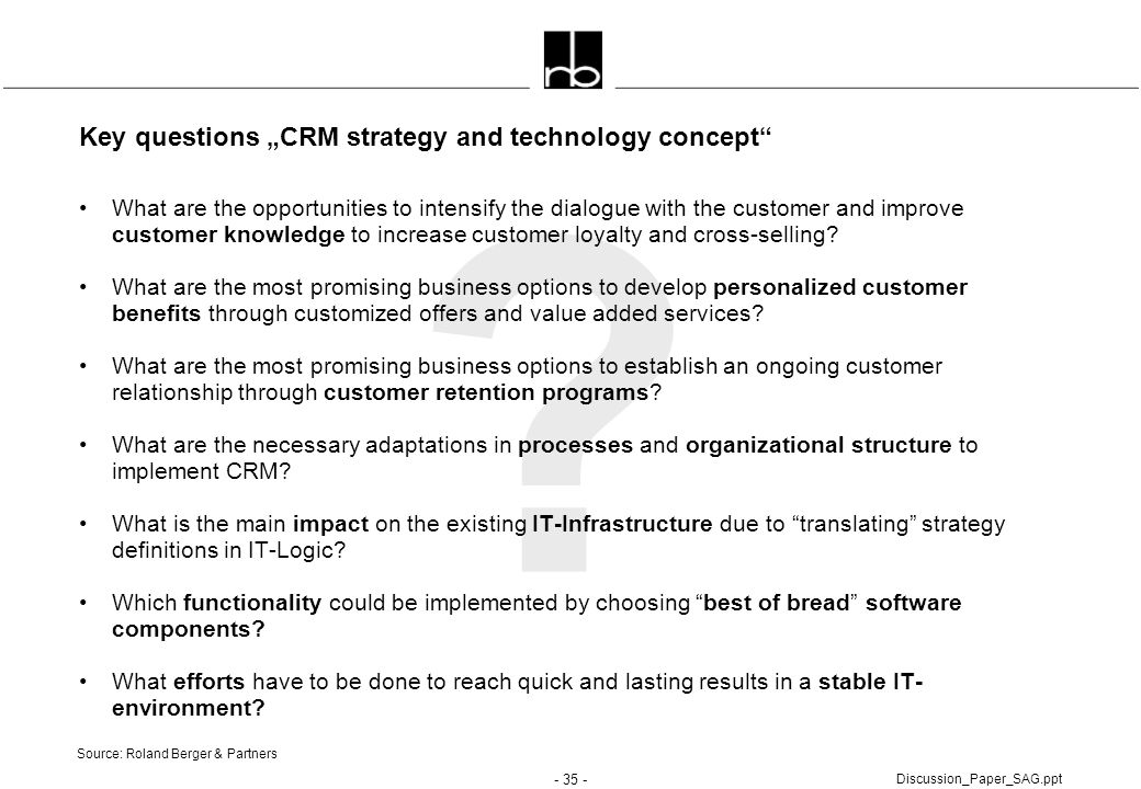 """- 35 - Discussion_Paper_SAG.ppt ? Key questions """"CRM strategy and technology concept"""" What are the opportunities to intensify the dialogue with the cu"""