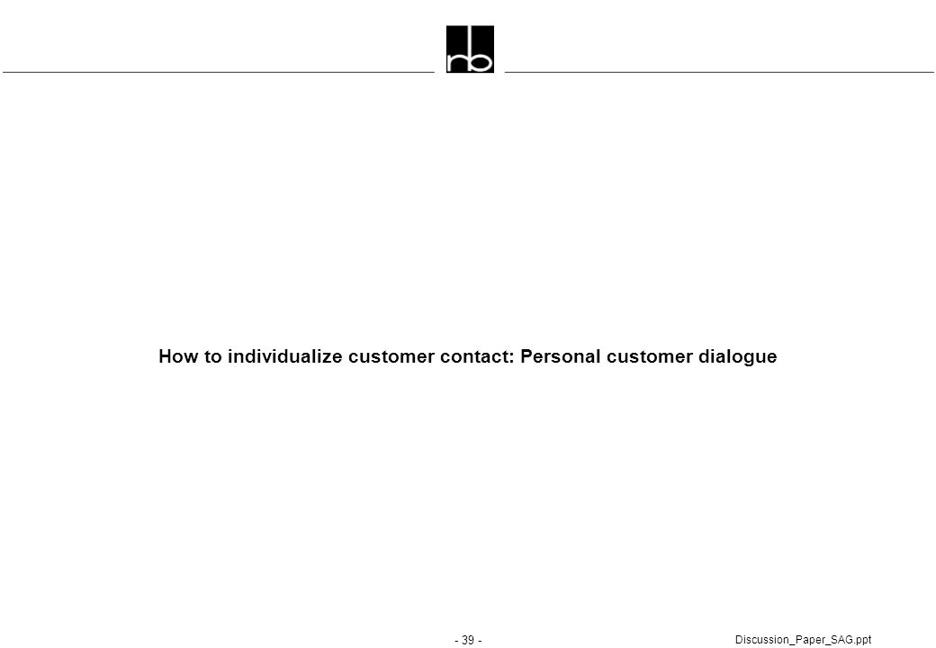 - 39 - Discussion_Paper_SAG.ppt How to individualize customer contact: Personal customer dialogue