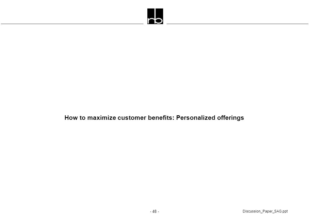 - 48 - Discussion_Paper_SAG.ppt How to maximize customer benefits: Personalized offerings
