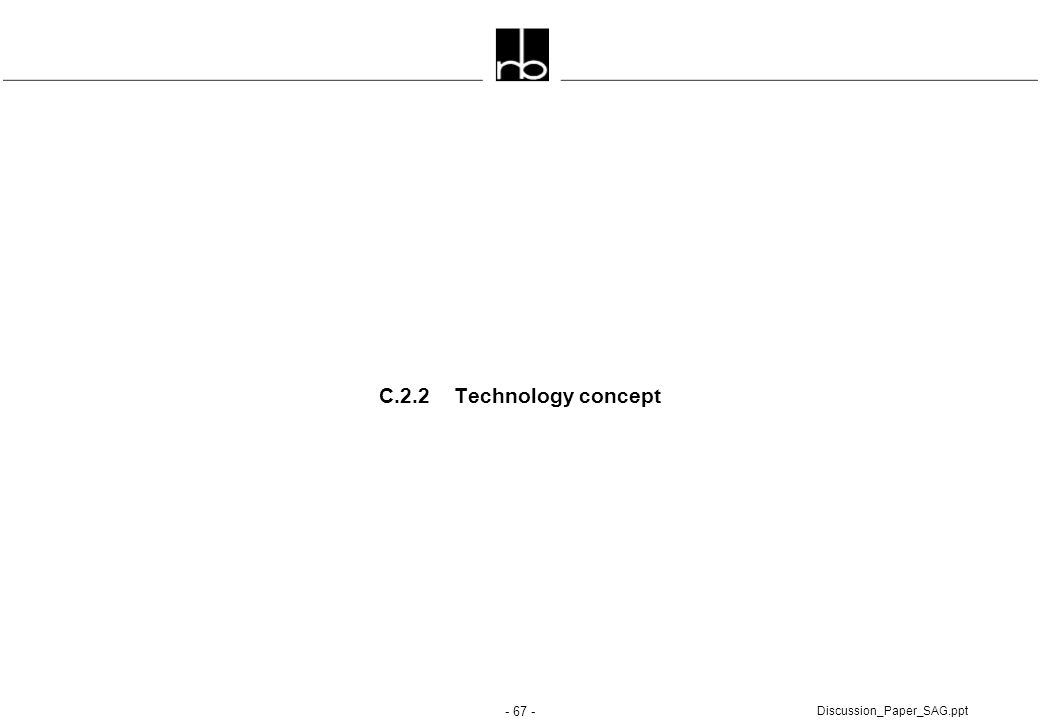 - 67 - Discussion_Paper_SAG.ppt C.2.2 Technology concept