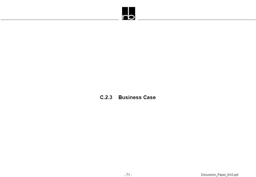 - 71 - Discussion_Paper_SAG.ppt C.2.3 Business Case