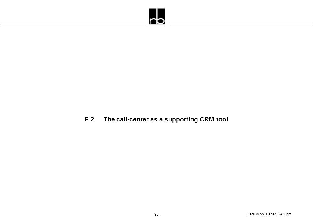 - 93 - Discussion_Paper_SAG.ppt E.2. The call-center as a supporting CRM tool