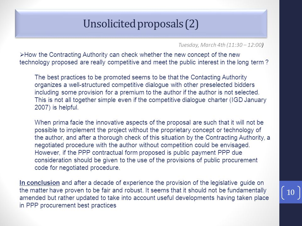 Unsolicited proposals (2) 10 Tuesday, March 4th (11:30 – 12:00)  How the Contracting Authority can check whether the new concept of the new technology proposed are really competitive and meet the public interest in the long term .