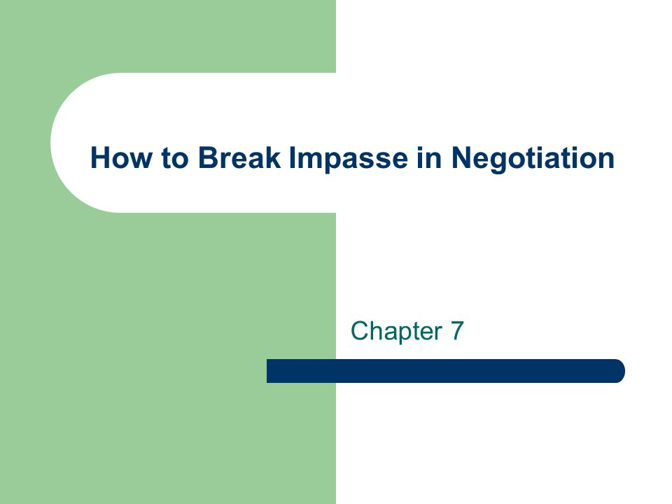 How to Break Impasse in Negotiation Key Point : 1 、 to learn to identify the causes of impasse in negotiation 2 、 to build a correct attitude towards the impasse 3 、 to know the strategies that may prevent a negotiation from falling into impasse