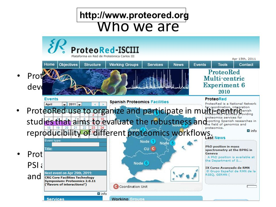 Who we are ProteoRed organization has played an active role in the HUPO- PSI activities, always in close relation with the developments and reviews of different MIAPE modules.