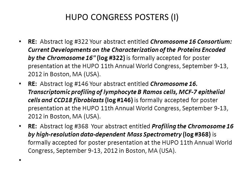 HUPO CONGRESS POSTERS (I) RE: Abstract log #322 Your abstract entitled Chromosome 16 Consortium: Current Developments on the Characterization of the P