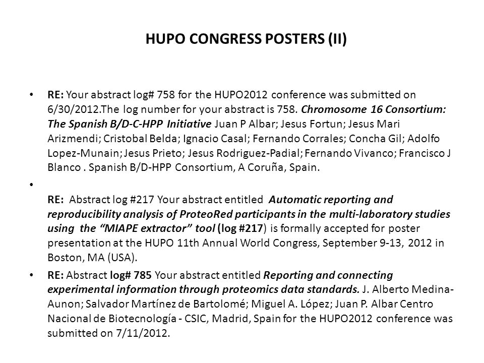 HUPO CONGRESS POSTERS (II) RE: Your abstract log# 758 for the HUPO2012 conference was submitted on 6/30/2012.The log number for your abstract is 758.