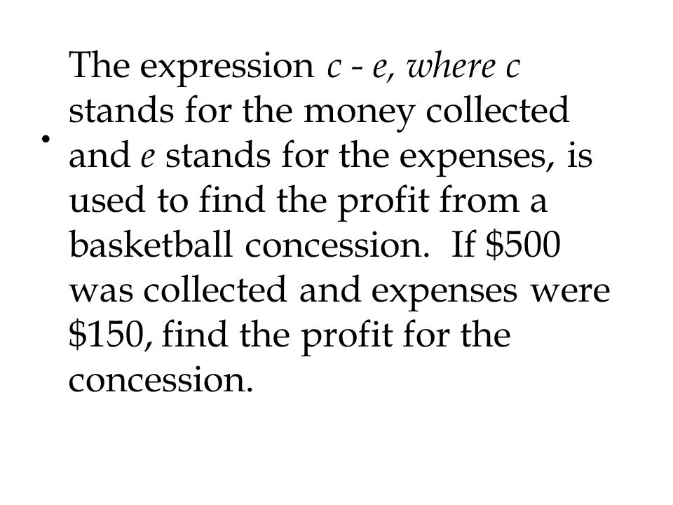 The expression c - e, where c stands for the money collected and e stands for the expenses, is used to find the profit from a basketball concession.