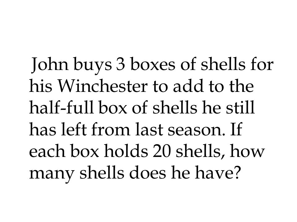 John buys 3 boxes of shells for his Winchester to add to the half-full box of shells he still has left from last season.