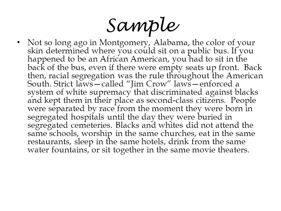 Sample Not so long ago in Montgomery, Alabama, the color of your skin determined where you could sit on a public bus. If you happened to be an African