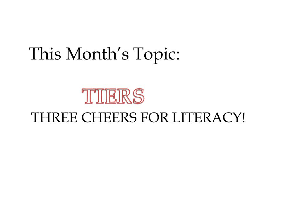 THREE CHEERS FOR LITERACY! This Month's Topic: