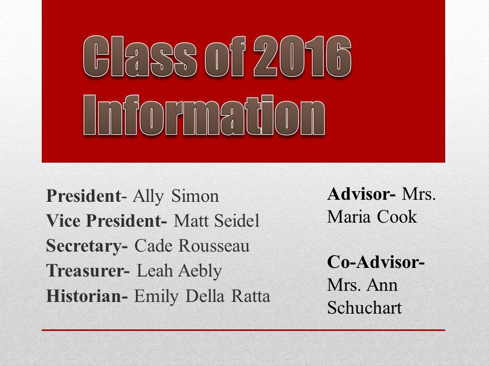 President- Ally Simon Vice President- Matt Seidel Secretary- Cade Rousseau Treasurer- Leah Aebly Historian- Emily Della Ratta Advisor- Mrs.