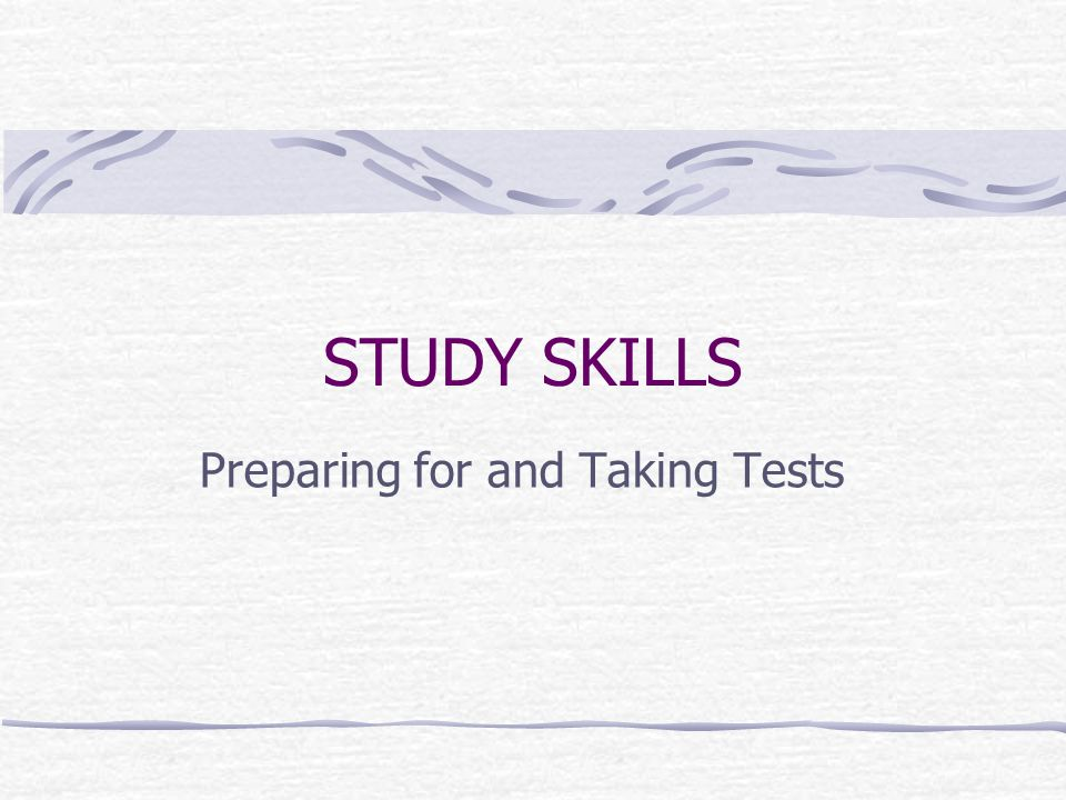 STUDY SKILLS Preparing for and Taking Tests