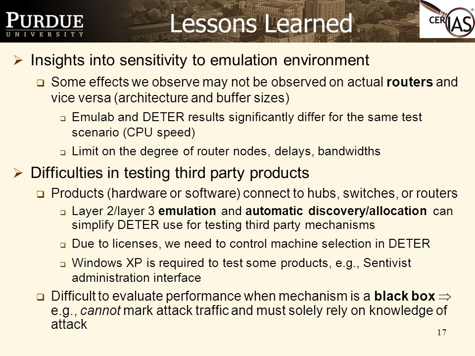 17 Lessons Learned  Insights into sensitivity to emulation environment  Some effects we observe may not be observed on actual routers and vice versa