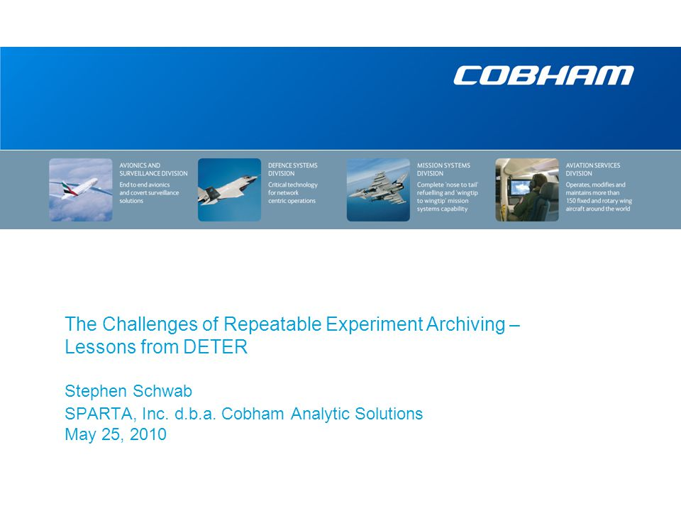 The Challenges of Repeatable Experiment Archiving – Lessons from DETER Stephen Schwab SPARTA, Inc.