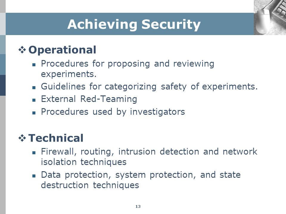Achieving Security  Operational Procedures for proposing and reviewing experiments. Guidelines for categorizing safety of experiments. External Red-T