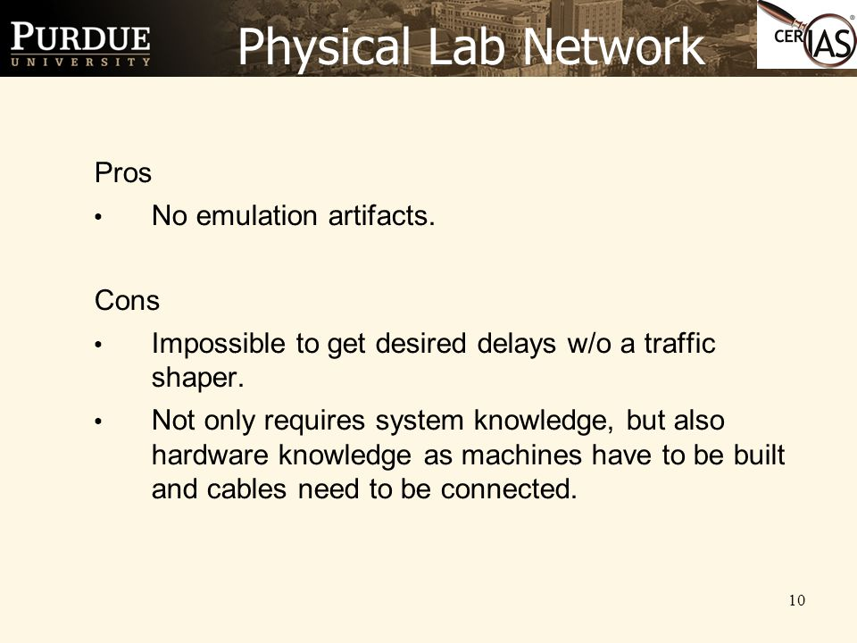 10 Physical Lab Network Pros No emulation artifacts.