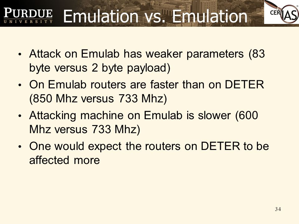 34 Emulation vs. Emulation Attack on Emulab has weaker parameters (83 byte versus 2 byte payload) On Emulab routers are faster than on DETER (850 Mhz