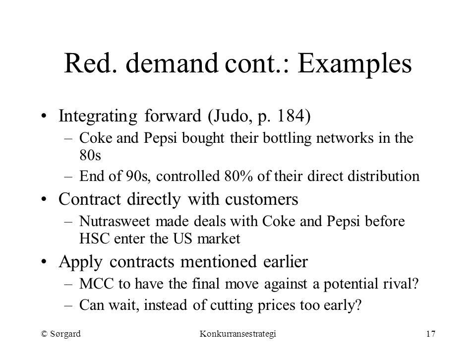 © SørgardKonkurransestrategi17 Red. demand cont.: Examples Integrating forward (Judo, p. 184) –Coke and Pepsi bought their bottling networks in the 80