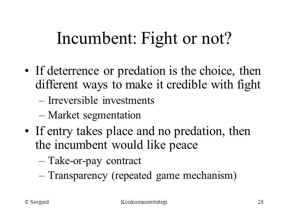© SørgardKonkurransestrategi28 Incumbent: Fight or not.
