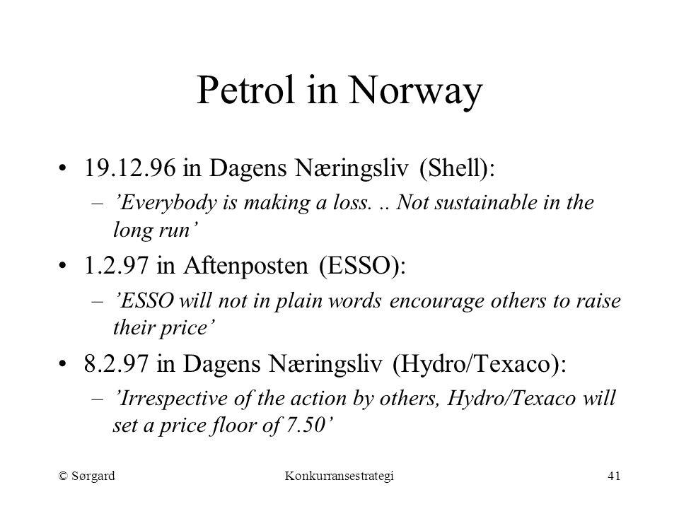 © SørgardKonkurransestrategi41 Petrol in Norway 19.12.96 in Dagens Næringsliv (Shell): –'Everybody is making a loss... Not sustainable in the long run