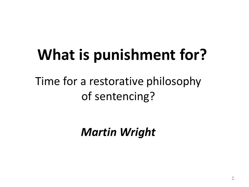 What is punishment for Time for a restorative philosophy of sentencing Martin Wright 2