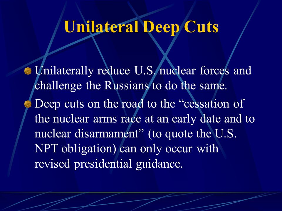 Unilateral Deep Cuts Unilaterally reduce U.S.