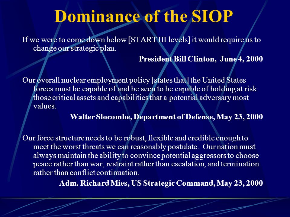 Dominance of the SIOP If we were to come down below [START III levels] it would require us to change our strategic plan.