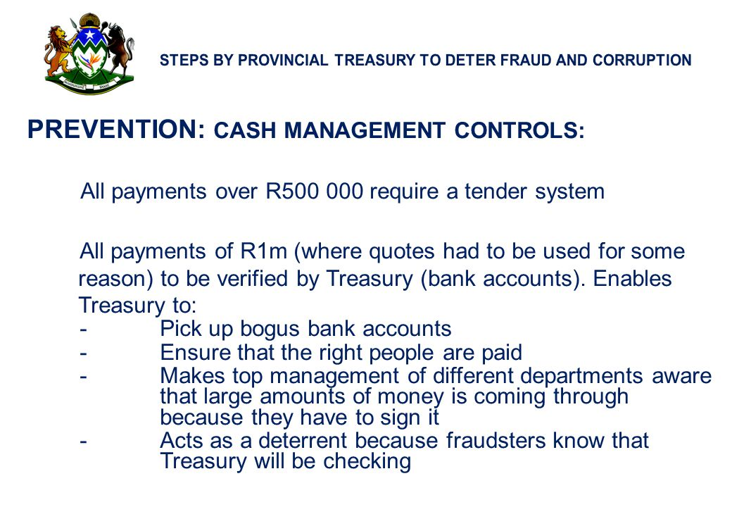 15 PREVENTION: CASH MANAGEMENT CONTROLS: All payments over R500 000 require a tender system All payments of R1m (where quotes had to be used for some