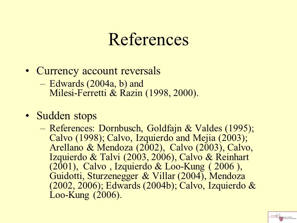 References Currency account reversals –Edwards (2004a, b) and Milesi-Ferretti & Razin (1998, 2000).