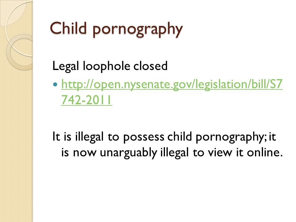 Child pornography Legal loophole closed http://open.nysenate.gov/legislation/bill/S7 742-2011 http://open.nysenate.gov/legislation/bill/S7 742-2011 It