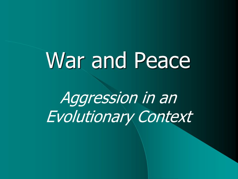 War and Peace Aggression in an Evolutionary Context