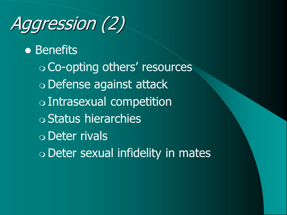 Male-Female  Sexual jealousy Female-Male  Defense against attack Other effects  Variation in testosterone (T)  Heat effects  Hypoglycemia (e.g., in Qolla) Context Effects of Aggression (2)